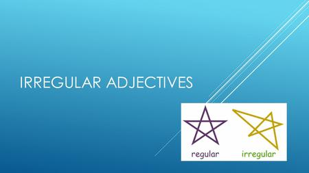 IRREGULAR ADJECTIVES.  Many irregular adjectives follow patterns Adjectives that end in – eux MasculineFeminine Singular -eux-euse Plural -eux-euses.