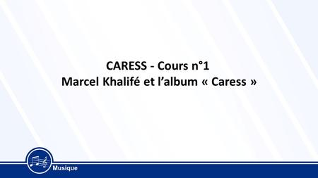 CARESS - Cours n°1 Marcel Khalifé et l'album « Caress »