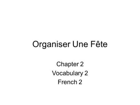 Organiser Une Fête Chapter 2 Vocabulary 2 French 2.