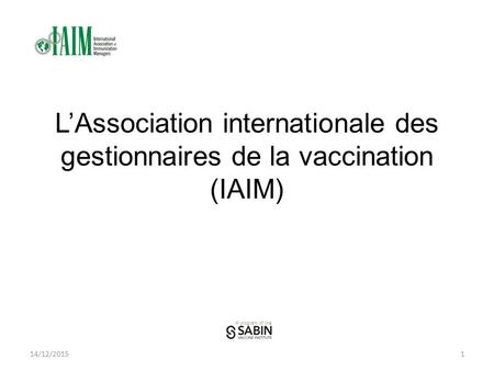 A program of the L'Association internationale des gestionnaires de la vaccination (IAIM) 14/12/20151.