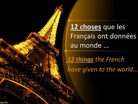 12 choses que les Français ont données au monde … 12 things the French have given to the world…