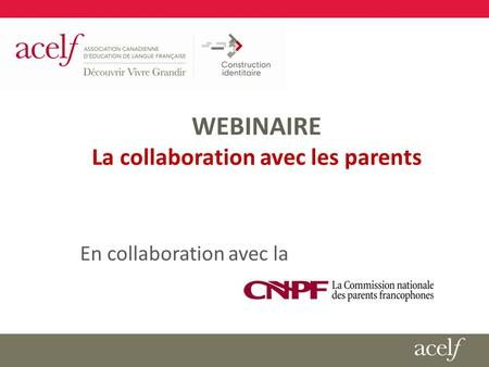WEBINAIRE La collaboration avec les parents En collaboration avec la.