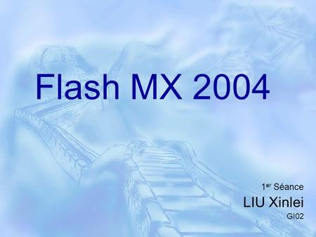 Flash MX 2004 1 er Séance LIU Xinlei GI02. Plan d'exposé  Introduction Flash  Flash MX  Outils de dessin  Scénario et notion d'image-clé  Calques.