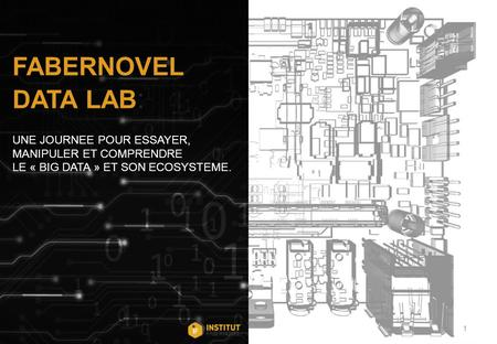 // 1 FABERNOVEL DATA LAB : UNE JOURNEE POUR ESSAYER, MANIPULER ET COMPRENDRE LE « BIG DATA » ET SON ECOSYSTEME.
