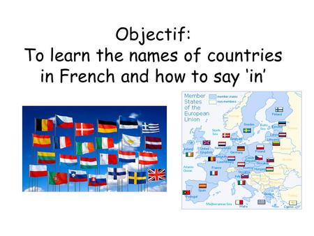Objectif: To learn the names of countries in French and how to say 'in'