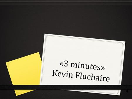 «3 minutes» Kevin Fluchaire. Le journal d'échauffement 0 20. le 19 novembre 0 Le but: I can talk about the kind of music that I like. 0 I am traveling.