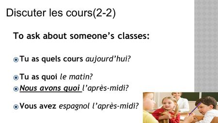 Discuter les cours(2-2) To ask about someone's classes: