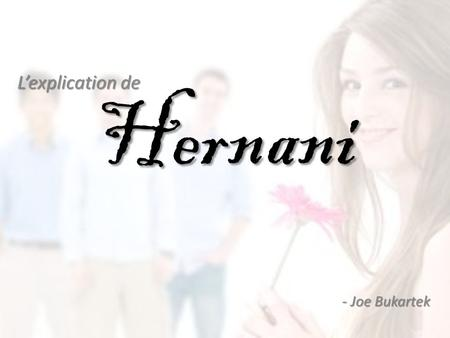 L'explication de Hernani - Joe Bukartek.