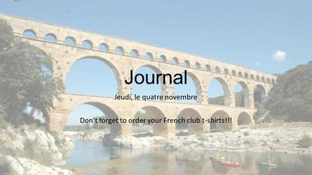 Journal Jeudi, le quatre novembre Don't forget to order your French club t-shirts!!!