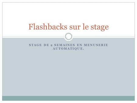 STAGE DE 2 SEMAINES EN MENUSERIE AUTOMATIQUE. Flashbacks sur le stage.