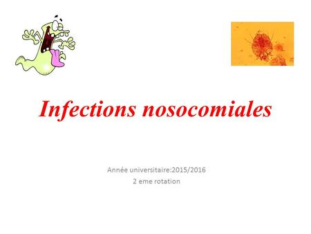 Infections nosocomiales Année universitaire:2015/2016 2 eme rotation.