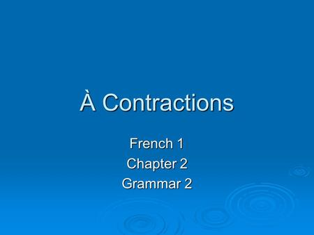 "À Contractions French 1 Chapter 2 Grammar 2. The preposition à  À can mean ""to"", or ""at."" Example: aller à la piscine = to go to the pool Example: aller."