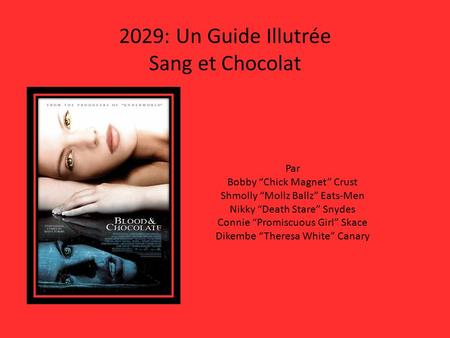 "2029: Un Guide Illutrée Sang et Chocolat Par Bobby ""Chick Magnet"" Crust Shmolly ""Mollz Ballz"" Eats-Men Nikky ""Death Stare"" Snydes Connie ""Promiscuous Girl"""