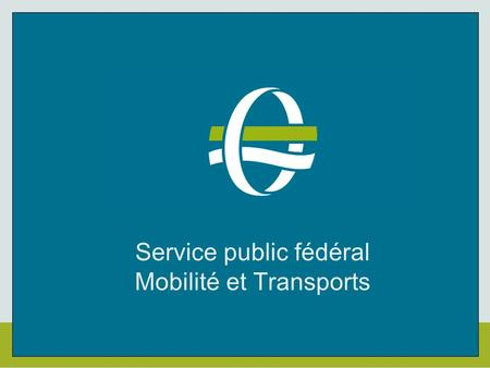 Service public fédéral Mobilité et Transports. Crossborder Enforcement BILATERAL CO-OPERATION Experience of Belgium and France from the belgian perspective.