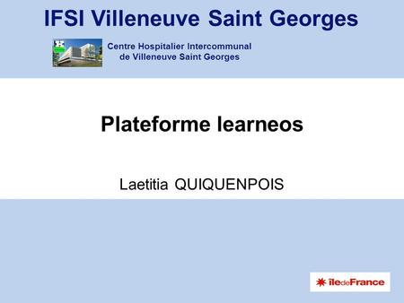 IFSI Villeneuve Saint Georges Centre Hospitalier Intercommunal de Villeneuve Saint Georges Plateforme learneos Laetitia QUIQUENPOIS.