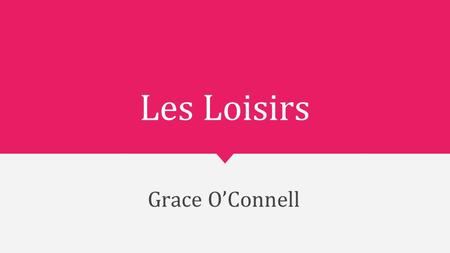 Les Loisirs Grace O'Connell.