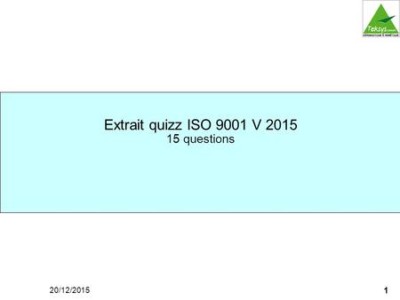 1 20/12/2015 Extrait quizz ISO 9001 V 2015 15 questions.