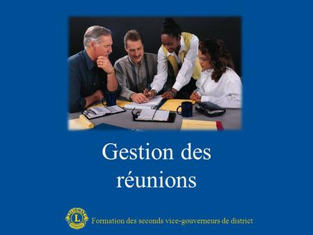 Gestion des réunions Formation des seconds vice-gouverneurs de district.
