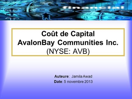 Coût de Capital AvalonBay Communities Inc. (NYSE: AVB) Auteure: Jamila Awad Date: 5 novembre 2013.