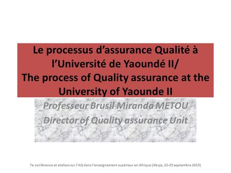 Le processus d'assurance Qualité à l'Université de Yaoundé II/ The process of Quality assurance at the University of Yaounde II Professeur Brusil Miranda.