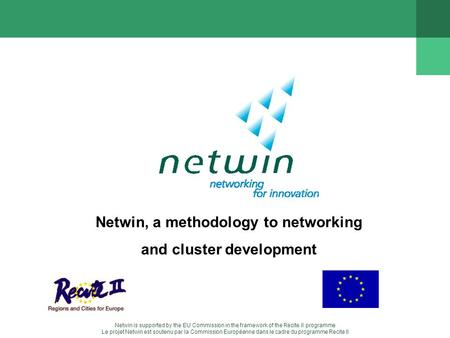 Netwin is supported by the EU Commission in the framework of the Recite II programme Le projet Netwin est soutenu par la Commission Européenne dans le.
