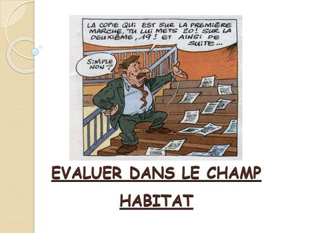 EVALUER DANS LE CHAMP HABITAT. LES DIFFERENTS TYPES D'EVALUATIONS.