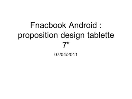 "Fnacbook Android : proposition design tablette 7"" 07/04/2011."
