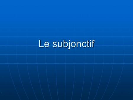 Le subjonctif. C'est un mode. (indicatif, conditionnel, impératif, subjonctif) C'est un mode. (indicatif, conditionnel, impératif, subjonctif) Il y a.