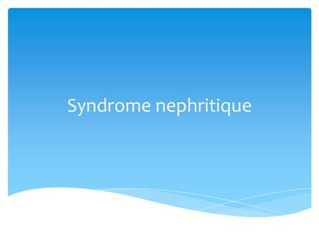Syndrome nephritique.