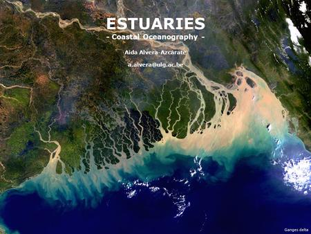 ESTUARIES - Coastal Oceanography - Aida Alvera-Azcárate Ganges delta.