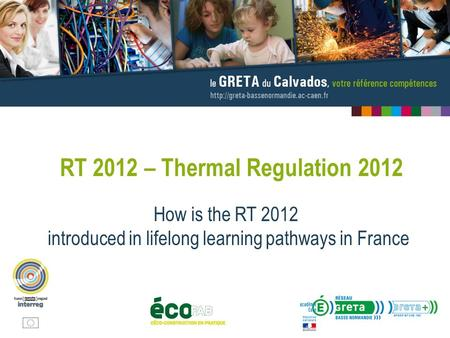 RT 2012 – Thermal Regulation 2012 How is the RT 2012 introduced in lifelong learning pathways in France.