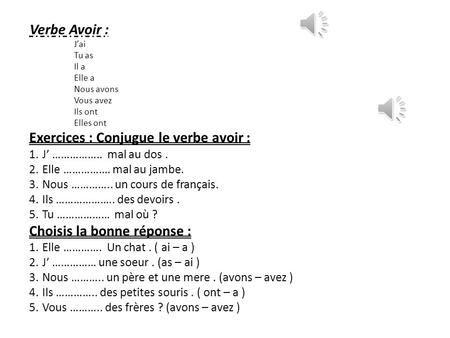 Exercices : Conjugue le verbe avoir :