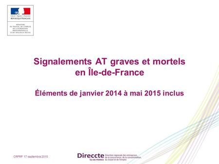 Signalements AT graves et mortels en Île-de-France Éléments de janvier 2014 à mai 2015 inclus CRPRP 17 septembre 2015.