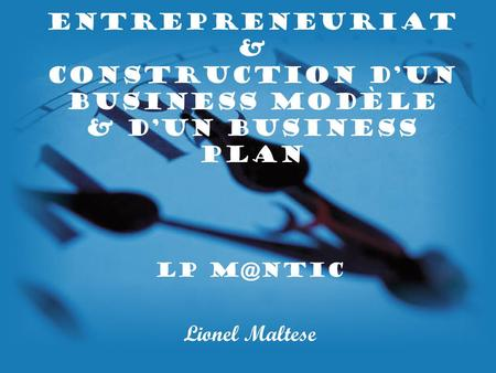 Entrepreneuriat & Construction d'un Business Modèle & d'un Business Plan LP Lionel Maltese.