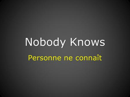 Nobody Knows Personne ne connaît. Nobody knows the trouble I've seen, nobody knows but Jesus. Nobody knows the trouble I've seen, glory, hallelujah! 1/10.