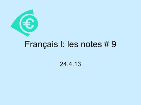 Français I: les notes # 9 24.4.13. l'argent-money un billet-bill/paper money une pièce-coin riche- pauvre- dépenser-to spend gagner-to earn payer-to pay.