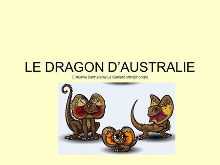 LE DRAGON D'AUSTRALIE Christine Barthelemy Le.Galliard orthophoniste.
