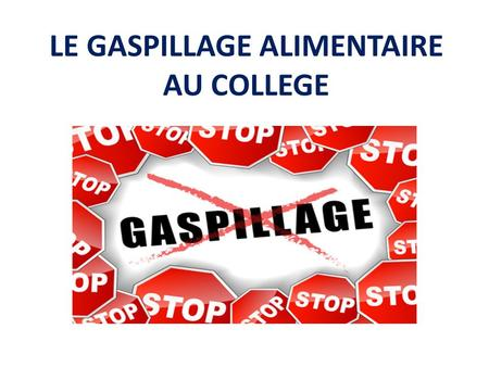 LE GASPILLAGE ALIMENTAIRE AU COLLEGE