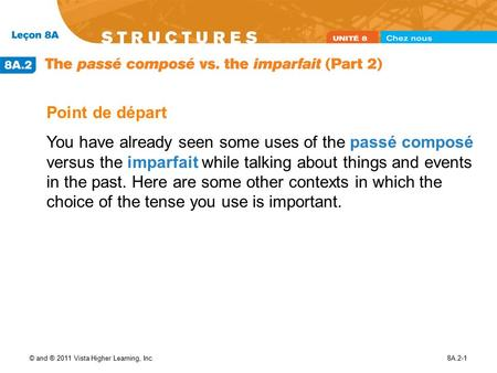 © and ® 2011 Vista Higher Learning, Inc.8A.2-1 Point de départ You have already seen some uses of the passé composé versus the imparfait while talking.