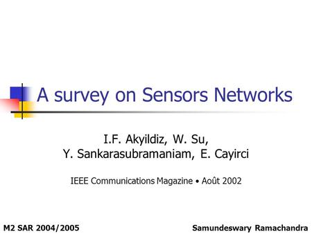 A survey on Sensors Networks I.F. Akyildiz, W. Su, Y. Sankarasubramaniam, E. Cayirci IEEE Communications Magazine Août 2002 Samundeswary RamachandraM2.