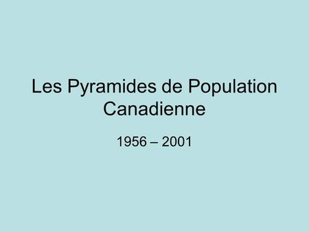 Les Pyramides de Population Canadienne 1956 – 2001.