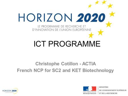 1 ICT PROGRAMME Christophe Cotillon - ACTIA French NCP for SC2 and KET Biotechnology.