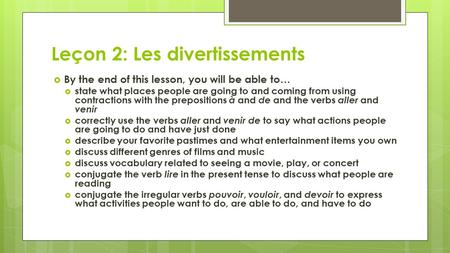 Leçon 2: Les divertissements  By the end of this lesson, you will be able to…  state what places people are going to and coming from using contractions.