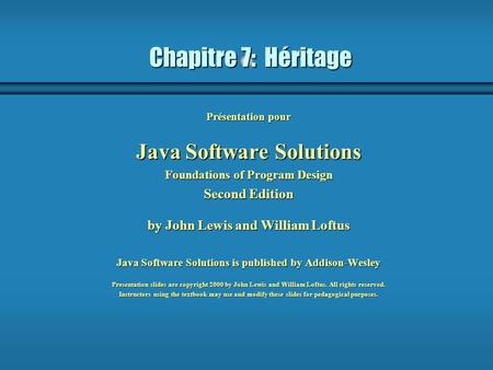 Chapitre 7: Héritage Présentation pour Java Software Solutions Foundations of Program Design Second Edition by John Lewis and William Loftus Java Software.