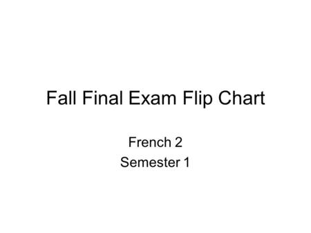 Fall Final Exam Flip Chart French 2 Semester 1. RE VERBS To Conjugate RE Verbs –Remove the RE –Add the ending that agrees with the subject Je –snous -ons.