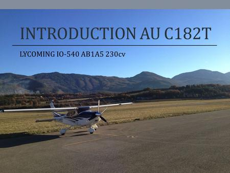 INTRODUCTION AU C182T LYCOMING IO-540 AB1A5 230cv.