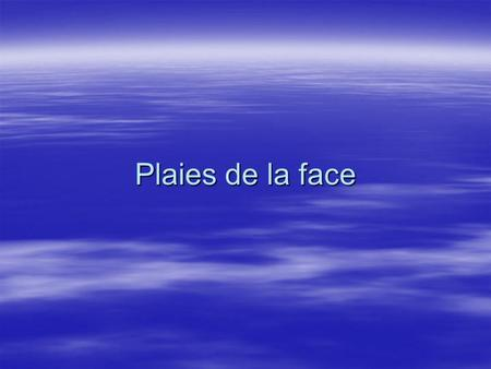 Plaies de la face.