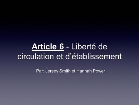 Article 6 - Liberté de circulation et d'établissement Par: Jersey Smith et Hannah Power.