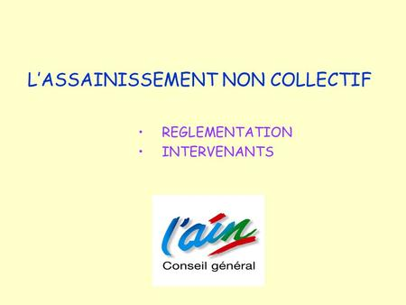 L'ASSAINISSEMENT NON COLLECTIF REGLEMENTATION INTERVENANTS.