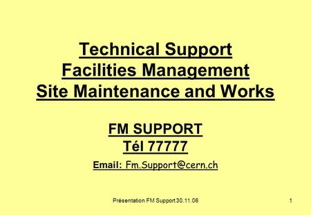 Présentation FM Support 30.11.061 Technical Support Facilities Management Site Maintenance and Works FM SUPPORT Tél 77777
